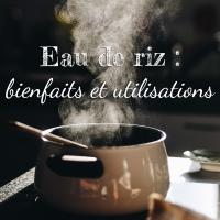 Eau de riz : bienfaits et utilisations